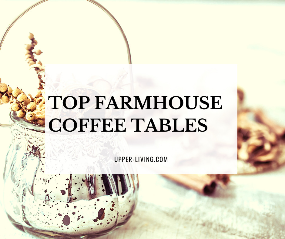 Top Farmhouse Style Coffee Tables