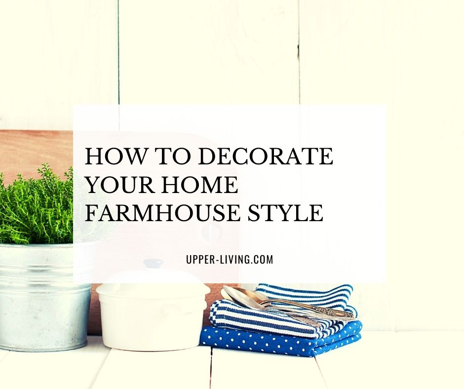 How To Decorate Your Home Farmhouse Style Decor
