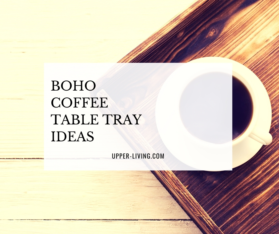 Boho Coffee Table Tray Ideas