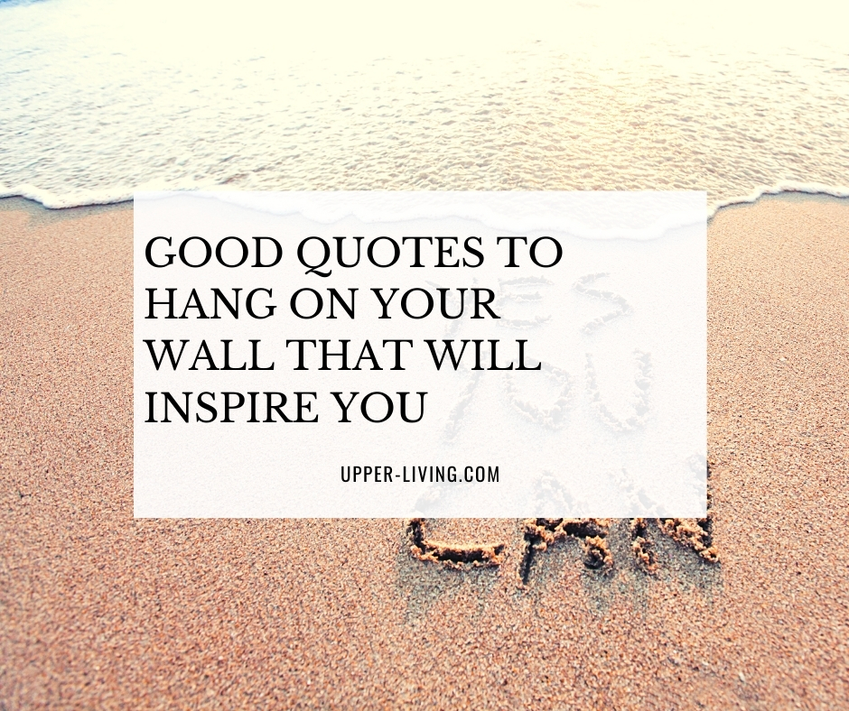 Good Quotes To Hang On Your Wall That Will Inspire You