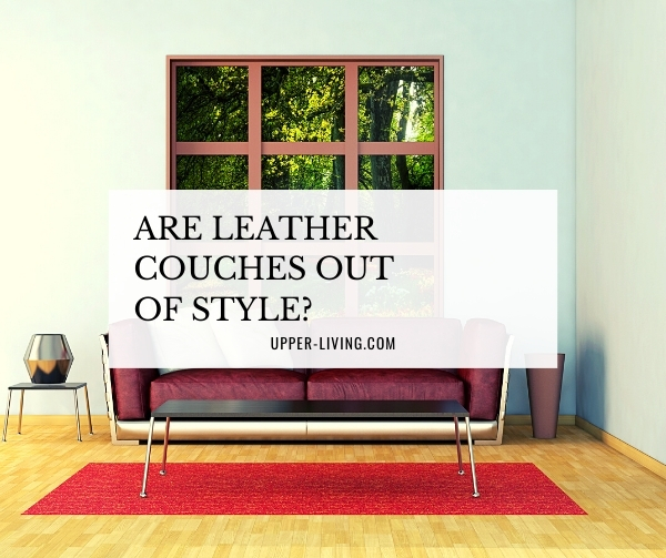 Are Leather Couches Out of Style